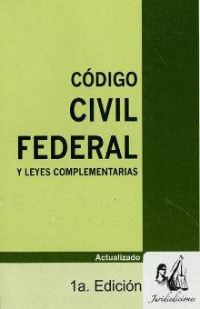CODIGO CIVIL FEDERAL Y LEYES COMPLEMENTARIAS. ACTUALIZADO