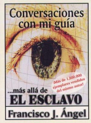 CONVERSACIONES CON MI GUIA MAS ALLA DE EL ESCLAVO
