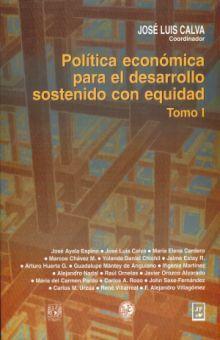 POLITICA ECONOMICA PARA EL DESARROLLO SOSTENIDO CON EQUIDAD / TOMO I