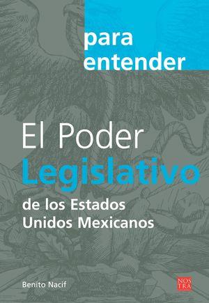 PARA ENTENDER EL PODER LEGISLATIVO DE LOS ESTADOS UNIDOS MEXICANOS