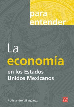 PARA ENTENDER LA ECONOMIA EN LOS ESTADOS UNIDOS MEXICANOS