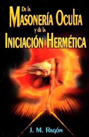 DE LA MASONERIA OCULTA Y DE LA INICIACION HERMETICA