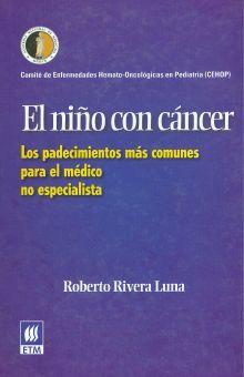 NIÑO CON CANCER, EL. LOS PADECIMIENTOS MAS COMUNES PARA EL MEDICO NO ESPECIALISTA / PD.