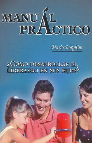 MANUAL PRACTICO. COMO DESARROLLAR EL LIDERAZGO EN TUS HIJOS / PD. (INCLUYE CD)