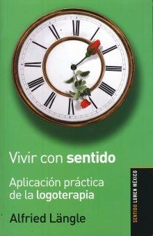 VIVIR CON SENTIDO. APLICACION PRACTICA DE LA LOGOTERAPIA