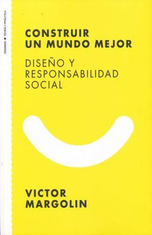 CONSTRUIR UN MUNDO MEJOR. DISEÑO Y RESPONSABILIDAD SOCIAL