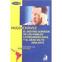 HUGO CHAVEZ DESTINO SUPERIOR DE LOS PUEBLOS LATINOAMERICANOS Y EL GRAN SALTO ADELANTE, EL 2/ED