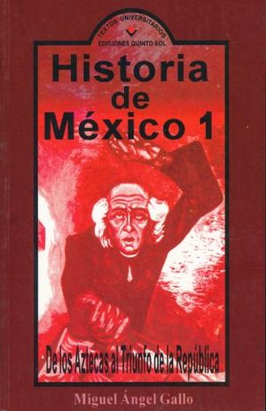 HISTORIA DE MEXICO 1. DE LOS AZTECAS AL TRIUNFO DE LA REPUBLICA BACHILLERATO
