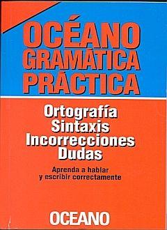 OCEANO GRAMATICA PRACTICA. ORTOGRAFIA SINTAXIS INCORRECIONES DUDAS
