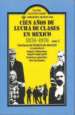 CIEN AÑOS DE LUCHA DE CLASES EN MEXICO 1876-1976 / TOMO 1
