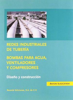 REDES INDUSTRIALES DE TUBERIA BOMBAS PARA AGUA VENTILADORES Y COMPRESORES