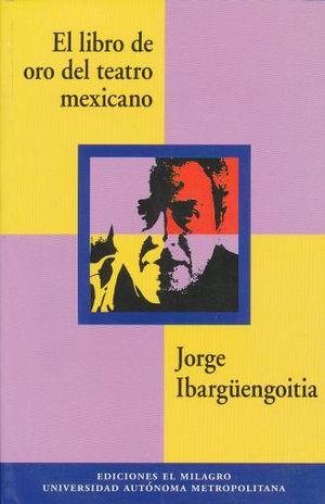 LIBRO DE ORO DEL TEATRO MEXICANO, EL / 2 ED.