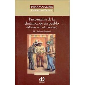 PSICOANALISIS DE LA DINAMICA DE UN PUEBLO. MEXICO TIERRA DE HOMBRES
