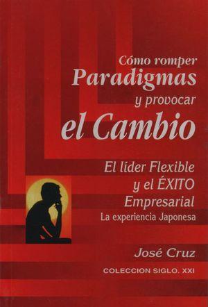 COMO ROMPER PARADIGMAS Y PROVOCAR EL CAMBIO / 3 ED.