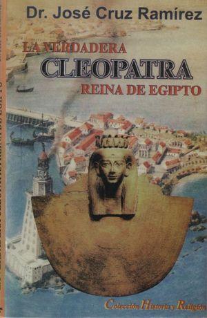 VERDADERA CLEOPATRA REINA DE EGIPTO, LA