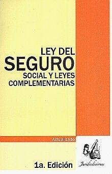 LEY DEL SEGURO SOCIAL Y LEYES COMPLEMENTARIAS