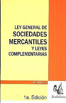 LEY GENERAL DE SOCIEDADES MERCANTILES Y LEYES COMPLEMENTARIAS