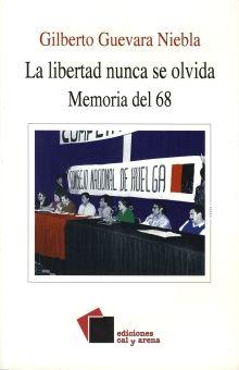 LIBERTAD NUNCA SE OLVIDA MEMORIA DEL 68, LA