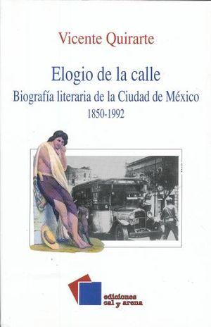 ELOGIO DE LA CALLE. BIOGRAFIA LITERARIA DE LA CIUDAD DE MEXICO 1850 - 1992