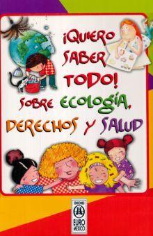 QUIERO SABER TODO SOBRE ECOLOGIA DERECHOS Y SALUD / PD. (INCLUYE CD)