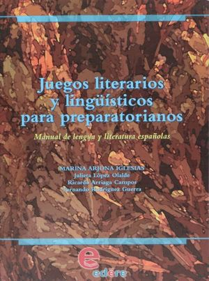 JUEGOS LITERARIOS Y LINGUISTICOS PARA PREPARATORIANOS MANUAL DE LENGUA Y LITERATURA ESPAÑOLAS. BACHILLERATO