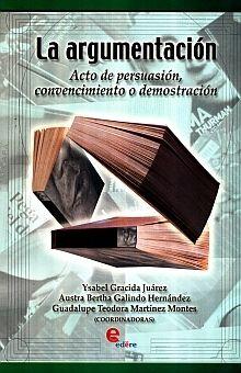 ARGUMENTACION, LA. ACTO DE PERSUASION CONVENCIMIENTOM O DEMOSTRACION BACHILLERATO