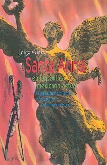 SANTA ANA EN LA POLITICA MEXICANA ACTUAL. EL PRESIDENCIALISMO ENTREGUISTA Y EL IMPERIALISMO