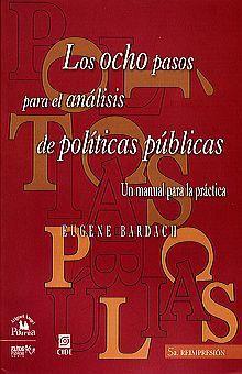 OCHO PASOS PARA EL ANALISIS DE POLITICAS PUBLICAS, LOS. UN MANUAL PARA LA PRACTICA