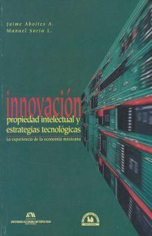 INNOVACION PROPIEDAD INTELECTUAL Y ESTRATEGIAS TECNOLOGICAS. LA EXPERIENCIA DE LA ECONOMIA MEXICANA