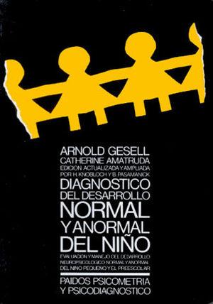 DIAGNOSTICO DEL DESARROLLO NORMAL Y ANORMAL DEL NIÑO. EVALUACION Y MANEJO DEL DESARROLLO NEUROPSICOLOGICO NORMAL Y ANORMAL DEL NIÑO PEQUEÑO Y EL PREESCOLAR