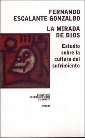 MIRADA DE DIOS, LA. ESTUDIO SOBRE LA CULTURA DEL SUFRIMIENTO