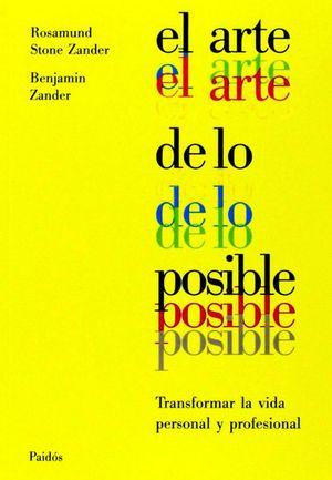 ARTE DE LO POSIBLE, EL. TRANSFORMAR LA VIDA PERSONAL Y PROFESIONAL