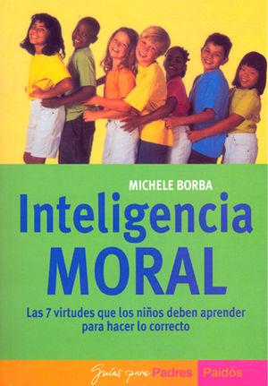 INTELIGENCIA MORAL. LAS 7 VIRTUDES QUE LOS NIÑOS DEBEN APRENDER PARA HACER LO CORRECTO