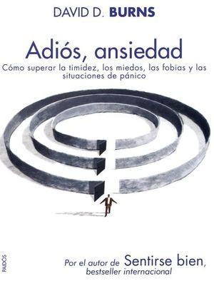 ADIOS ANSIEDAD. COMO SUPERAR LA TIMIDEZ LOS MIEDOS LAS FOBIAS Y LAS SITUACIONES DE PANICO