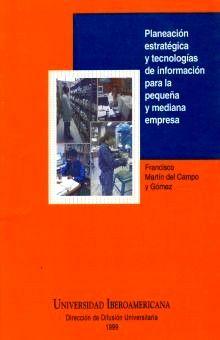 PLANEACION ESTRATEGICA Y TECNOLOGIAS DE INFORMACION PARA LA PEQUEÑA Y MEDIANA EMPRESA