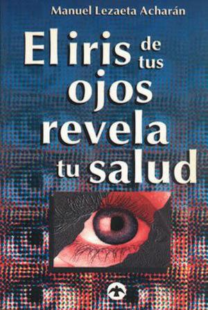 IRIS DE TUS OJOS REVELA TU SALUD, EL