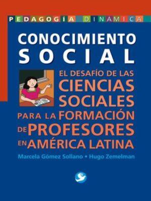 CONOCIMIENTO SOCIAL. EL DESAFIO DE LAS CIENCIAS SOCIALES PARA LA FORMACION DE PROFESORES...