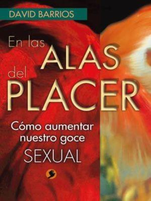 EN LAS ALAS DEL PLACER. COMO AUMENTAR EL GOCE SEXUAL