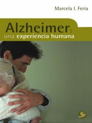 ALZHEIMER/ UNA EXPERIENCIA HUMANA