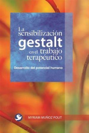 SENSIBILIZACION GESTALT EN EL TRABAJO TERAPEUTICO, LA. DESARROLLO DEL POTENCIAL HUMANO