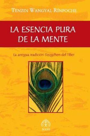 ESENCIA PURA DE LA MENTE, LA. LA ANTIGUA TRADICION DZOGCHEN DEL TIBET