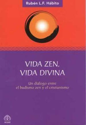 VIDA ZEN VIDA DIVINA. UN DIALOGO ENTRE EL BUDISMO ZEN Y EL CRISTIANISMO