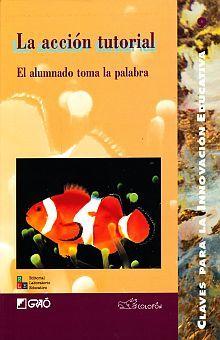 ACCION TUTORIAL, LA. EL ALUMNADO TOMA LA PALABRA