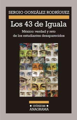 43 DE IGUALA, LOS. MEXICO VERDAD Y RETO DE LOS ESTUDIANTES DESAPARECIDOS