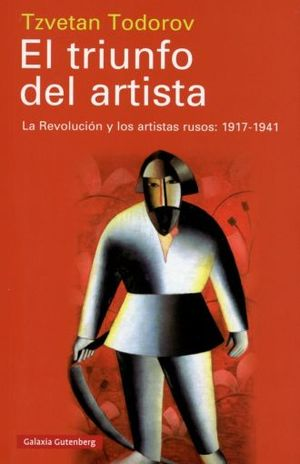 TRIUNFO DEL ARTISTA, EL. LA REVOLUCION Y LOS ARTISTAS RUSOS 1917 1941