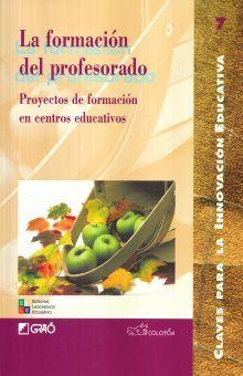 FORMACION DEL PROFESORADO, LA. PROYECTOS DE FORMACION EN CENTROS EDUCATIVOS