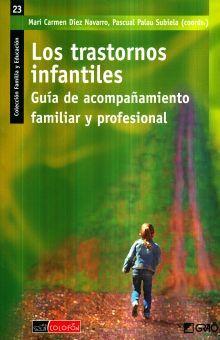 TRASTORNOS INFANTILES, LOS. GUIA DE ACOMPAÑAMIENTO FAMILIAR Y PROFESIONAL