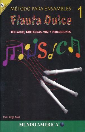 METODO PARA ENSAMBLES 1. FLAUTA DULCE TECLADOS GUITARRAS VOZ Y PERCUSIONES
