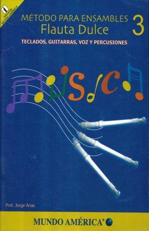 METODO PARA ENSAMBLES 3. FLAUTA DULCE TECLADOS GUITARRAS VOZ Y PERCUSIONES