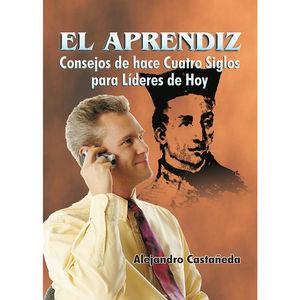 APRENDIZ, EL. CONSEJOS DE HACE CUATRO SIGLOS PARA LIDERES DE HOY